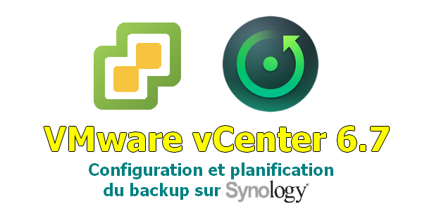 VMware vCenter 6.7 – Configuration et planification du backup sur Synology