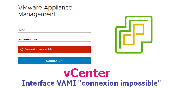 """vCenter : Interface VAMI """"connexion impossible"""""""
